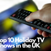 Top 10 Holiday TV Shows in the UK